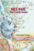 Melanie the Lonely Koala by Yash Kumari Varma