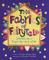 The Fabrics of Fairytale Stories Spun from Far and Wide by Tanya Robin Batt
