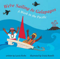 We're Sailing to Galapagos A Week in the Pacific by Laurie Krebs