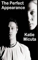 The Perfect Appearance by Katie Micuta