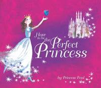 How to be the Perfect Princess by Caitlin Matthews