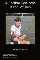 A Football Goalpost Killed My Son by Brenda Smith