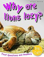1st Questions and Answers Big Cats Why are Loins Lazy? by Belinda Gallagher