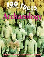 100 Facts on Archaeology by John Farndon