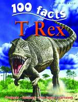 100 Facts on T Rex by Steve Parker