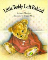 Little Teddy Left Behind by Anne Mangan