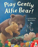 Play Gently, Alfie Bear! by Catherine Walters