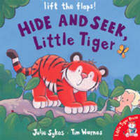 Hide and Seek, Little Tiger by Julie Sykes