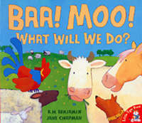 Baa, Moo, What Will We Do? by A. H. Benjamin, Jane Chapman