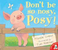 Don't be So Nosy, Posy! by Nicola Grant