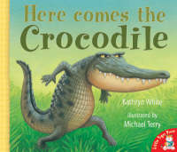 Here Comes the Crocodile by Kathryn White