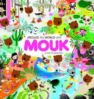 Around the World with Mouk A Trail of Adventure by Marc Boutavant