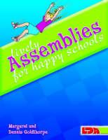 Lively Assemblies for Happy Schools by Margaret Goldthorpe, Dennis Goldthorpe