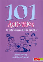 101 Activities to Help Children Get on Together by Jenny Mosley, Helen Sonnet