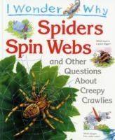 I Wonder Why Spiders Spin Webs and Other Questions About Creepy Crawlies by Amanda O'Neill