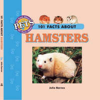 101 Facts About Hamsters by Julia Barnes