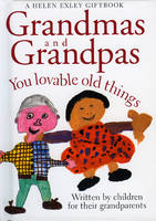 Grandmas and Grandpas You Loveable Old Things by Richard Exley