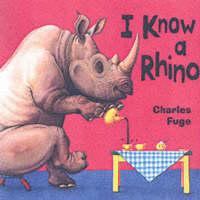 I Know a Rhino by Charles Fuge