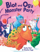 Blot and Og's Monster Party by Charles Fuge, Tasha Pym