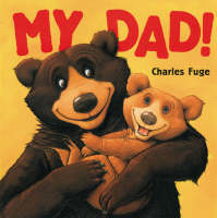 My Dad! by Charles Fuge
