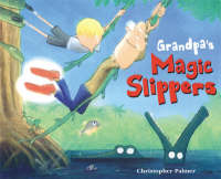 Grandpa's Magic Slippers by Chris Palmer