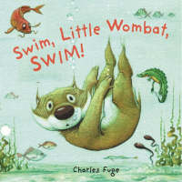 Swim, Little Wombat, Swim by Charles Fuge