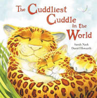 The Cuddliest Cuddle in the World by Sarah Nash