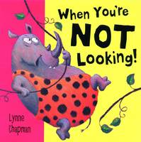 When You're Not Looking! by Lynne Chapman