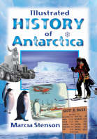 Illustrated History of Antarctica by Marcia Stenson