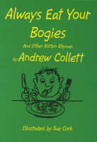 Always Eat Your Bogies And Other Rotten Rhymes by Andrew Collett