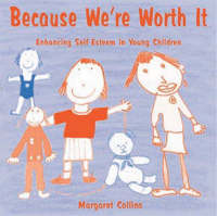 Because We're Worth it Enhancing Self-esteem in Young Children by Margaret Collins