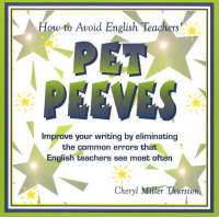How to Avoid English Teachers' Pet Peeves Improve Your Writing by Eliminating the Common Errors That English Teachers See Most Often by Cheryl Miller Thurston