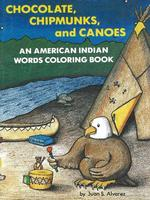 Chocolate, Chipmunks and Canoes An American Indian Words Coloring Book by Juan Alvarez