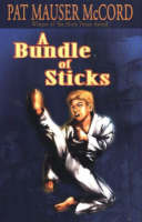 A Bundle of Sticks by Pat Mauser McCord