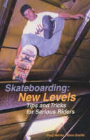 Skateboarding, New Levels Tips and Tricks for Serious Riders by Doug Werner, Steve Badillo