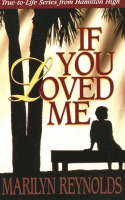If You Loved Me True-to-Life Stories from Hamilton High by Marilynn Reynolds