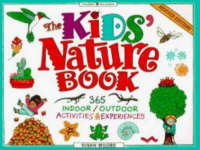 The Kids' Nature Book 365 Indoor / Outdoor Activities and Experiences by Susan Milord
