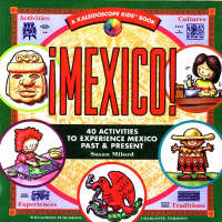 Mexico! 40 Activities to Experience Mexico Past and Present by Susan Milord