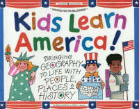 Kids Learn America! Bringing Geography to Life with People, Places and History by Patricia Gordon, Reed C. Snow
