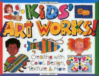 Kids' Art Works Creating with Color, Design, Texture and More by Sandi Henry