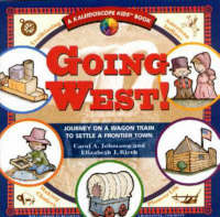 Going West Journey on a Wagon Train to Settle a Frontier Town by Carol A. Johmann, Elizabeth J. Rieth