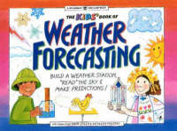 The Kids' Book of Weather Forecasting Build a Weather Station, Read the Sky and Make Predictions by Mark Breen, Kathleen Friestad