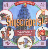 Skyscrapers! Super Structures to Design and Build by Carol A. Johmann