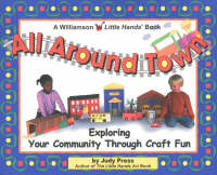 All Around Town Exploring Your Community Through Craft Fun by Judy Press