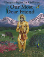 Our Most Dear Friend Bhagavad-Gita for Children by Vishaka