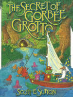 The Secret of Gorbee Grotto by Scott E. Sutton