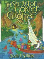 The Secret of Gorbee Grotto by Scott E. Sutton