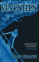 Seventeen A Novel by Shan Serafin
