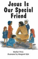 Jesus is Our Special Friend by M Perry, M. Kyle