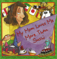 My Mom Loves Me More Than Sushi by Filomena Gomes